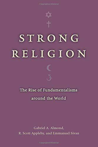 9780226014982: Strong Religion: The Rise of Fundamentalisms around the World (The Fundamentalism Project)