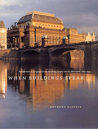 9780226015064: When Buildings Speak: Architecture as Language in the Habsburg Empire and Its Aftermath, 1867-1933