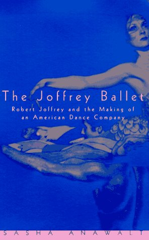 9780226017556: The Joffrey Ballet: Robert Joffrey and the Making of an American Dance Company