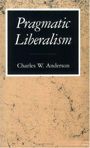 9780226018027: Pragmatic Liberalism