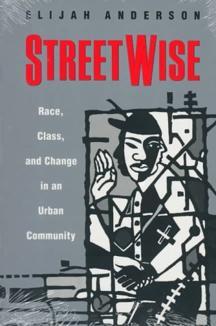 Street Wise: Race, Class and Change in an Urban Community ***AUTHOR'S INSCRIPTION ON FIRST FRONT ...