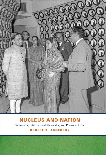 Nucleus and Nation: Scientists, International Networks, and Power in India: Anderson, Robert S.