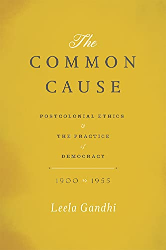 9780226019871: The Common Cause: Postcolonial Ethics and the Practice of Democracy, 1900-1955