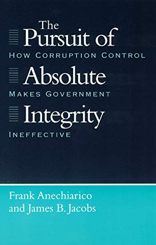 9780226020518: The Pursuit of Absolute Integrity: How Corruption Control Makes Government Ineffective (Studies in Crime & Justice)