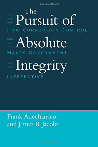 9780226020525: The Pursuit of Absolute Integrity: How Corruption Control Makes Government Ineffective (Studies in Crime & Justice)