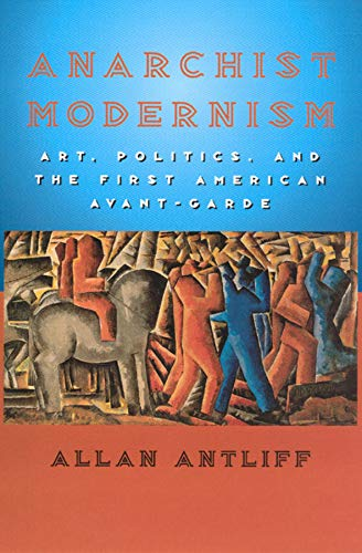 9780226021041: Anarchist Modernism: Art, Politics, and the First American Avant-garde