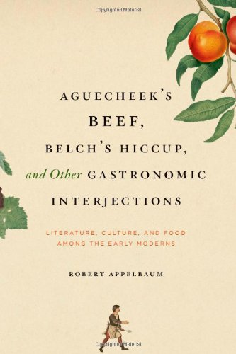 9780226021263: Aguecheek's Beef, Belch's Hiccup and Other Gastronomic Interjections: Literature, Culture and Food Among the Early Moderns