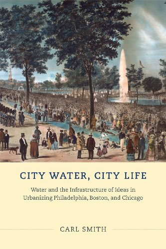 City Water, City Life: Water and the Infrastructure of Ideas in Urbanizing Philadelphia, Boston, and Chicago (022602251X) by Carl Smith