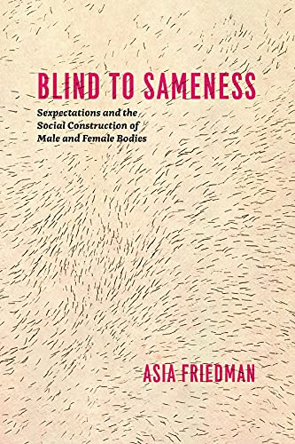 9780226023465: Blind to Sameness: Sexpectations and the Social Construction of Male and Female Bodies