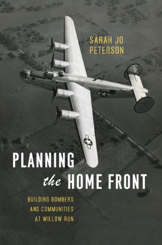 Planning the Home Front: Building Bombers and Communities at Willow Run (Historical Studies of ...