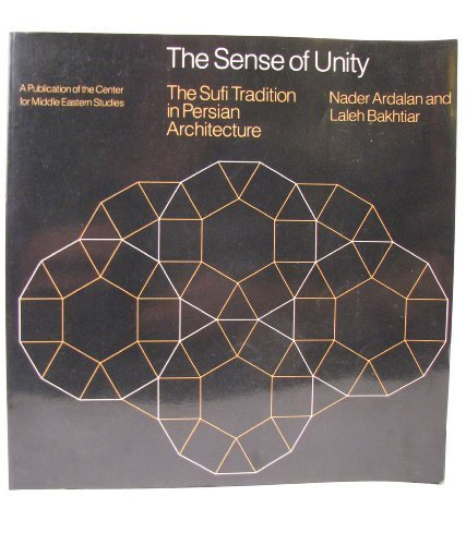 9780226025605: The Sense of Unity: The Sufi Tradition in Persian Architecture (Publications of the Center for Middle Eastern Studies)