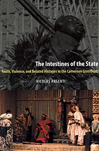 9780226026114: The Intestines of the State: Youth, Violence, and Belated Histories in the Cameroon Grassfields