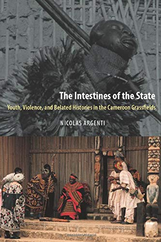 9780226026121: The Intestines of the State: Youth, Violence, And Belated Histories In The Cameroon Grassfields