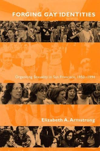9780226026947: Forging Gay Identities: Organizing Sexuality in San Francisco, 1950-1994