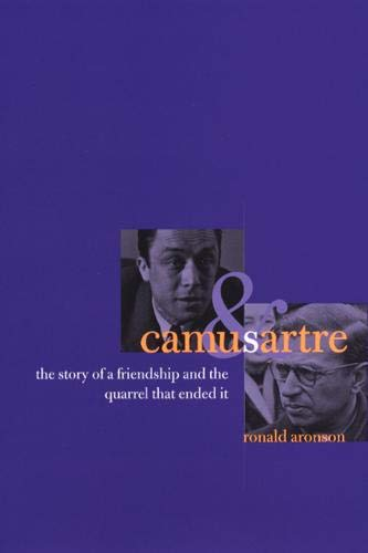 Camus and Sartre : The Story of a Friendship and the Quarrel That Ended It: Aronson, Ronald