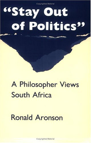 """Stay Out of Politics"": A Philosopher Views South Africa (0226028038) by Aronson, Ronald"