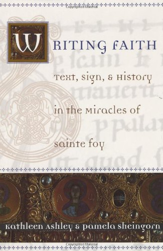 9780226029665: Writing Faith: Text, Sign, and History in the Miracles of Sainte Foy