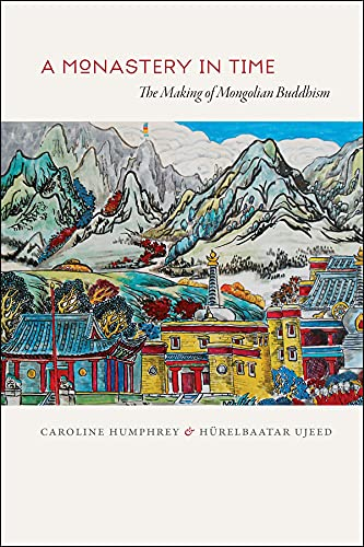 9780226031873: A Monastery in Time: The Making of Mongolian Buddhism