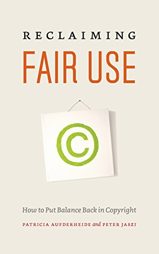 Reclaiming Fair Use: How to Put Balance Back in Copyright: Aufderheide, Patricia; Jaszi, Peter