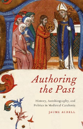 9780226032320: Authoring the Past: History, Autobiography, and Politics in Medieval Catalonia