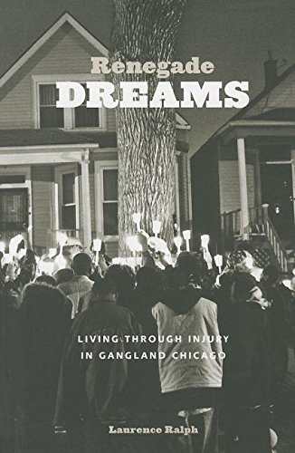 9780226032689: Renegade Dreams: Living through Injury in Gangland Chicago