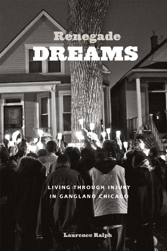 9780226032719: Renegade Dreams: Living through Injury in Gangland Chicago