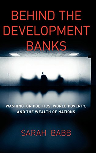 9780226033648: Behind the Development Banks: Washington Politics, World Poverty, and the Wealth of Nations