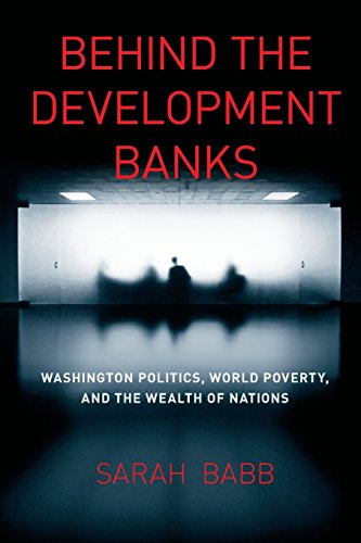 9780226033655: Behind the Development Banks: Washington Politics, World Poverty, and the Wealth of Nations