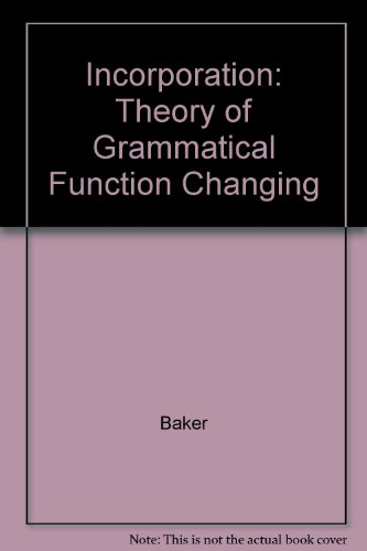 Incorporation: A Theory of Grammatical Function Changing (Chicago Original Paperback) (0226035417) by Mark C. Baker