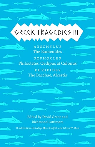 9780226035765: Greek Tragedies 3: Aeschylus: The Eumenides; Sophocles: Philoctetes, Oedipus at Colonus; Euripides: The Bacchae, Alcestis (Complete Greek Tragedies)
