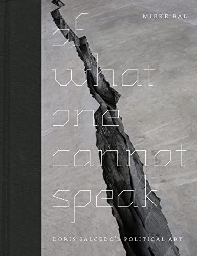 9780226035789: Of What One Cannot Speak: Doris Salcedo's Political Art