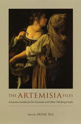 9780226035819: The Artemisia Files: Artemisia Gentileschi for Feminists and Other Thinking People