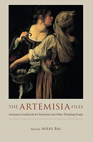 9780226035826: The Artemisia Files: Artemisia Gentileschi for Feminists and Other Thinking People