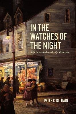 9780226036038: In the Watches of the Night: Life in the Nocturnal City, 1820-1930