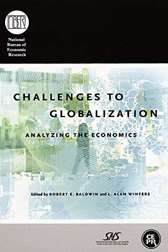 Challenges to Globalization: Analyzing the Economics (National Bureau of Economic Research ...