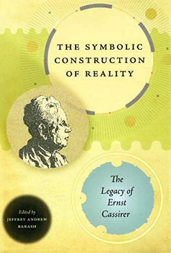 9780226036861: The Symbolic Construction of Reality: The Legacy of Ernst Cassirer (Studies in German-Jewish Cultural History and Literature, Franz Rosenzweig Miner)