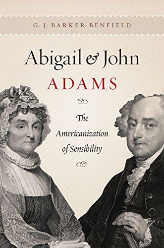 Abigail and John Adams: The Americanization of Sensibility - Barker-Benfield, G. J.