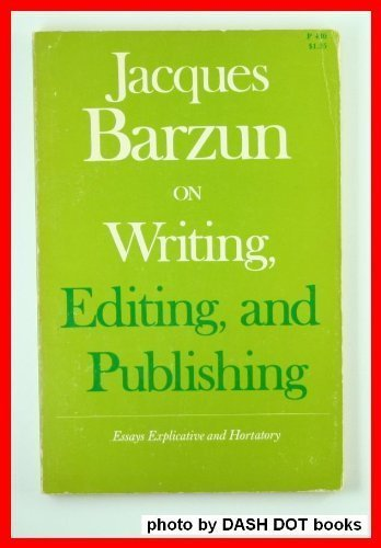On Writing, Editing and Publishing: Essays Explicative and Hortatory (9780226038483) by Jacques Barzun
