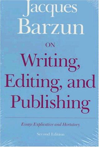 9780226038582: On Writing, Editing, and Publishing: Essays Explicative and Hortatory