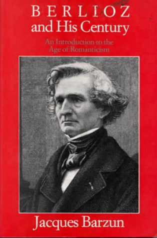 9780226038612: Berlioz and His Century: An Introduction to the Age of Romanticism