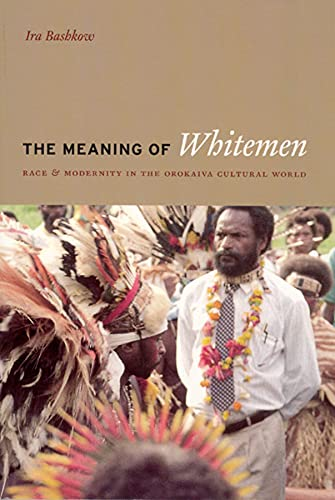 9780226038902: The Meaning of Whitemen: Race and Modernity in the Orokaiva Cultural World