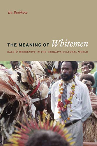 9780226038919: The Meaning of Whitemen: Race and Modernity in the Orokaiva Cultural World