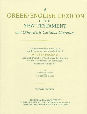A Greek-English Lexicon of the New Testament and Other Early Christian Literature, Second Edition (0226039323) by F. Wilbur Gingrich; Walter Bauer