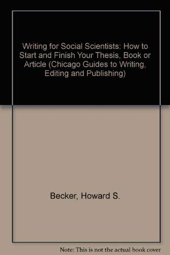 9780226041070: Writing for Social Scientists: How to Start and Finish Your Thesis, Book, or Article (Chicago Guides to Writing, Editing and Publishing)