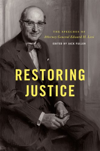 Restoring Justice: The Speeches of Attorney General Edward H. Levi (Hardcover): Edward H. Levi