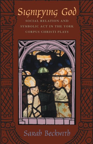 9780226041339: Signifying God: Social Relation and Symbolic Act in the York Corpus Christi Plays
