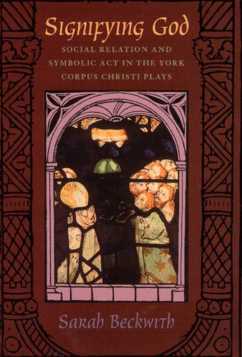 9780226041346: Signifying God: Social Relation and Symbolic Act in the York Corpus Christi Plays
