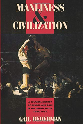 9780226041391: Manliness and Civilization: A Cultural History of Gender and Race in the United States, 1880-1917