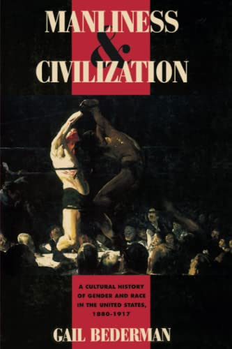 9780226041391: Manliness and Civilization: A Cultural History of Gender and Race in the United States, 1880-1917 (Women in Culture and Society)