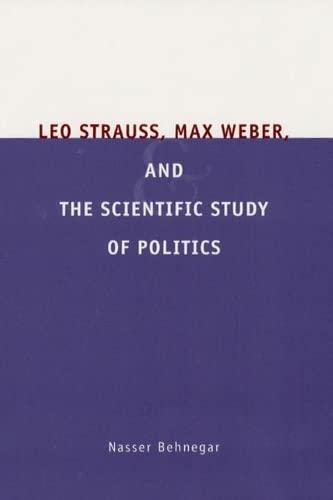 Leo Strauss, Max Weber, and the Scientific: Nasser Behnegar